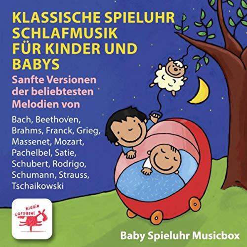 Klassische Spieluhr Schlafmusik für Kinder und Babys: Sanfte Versionen der beliebtesten Melodien