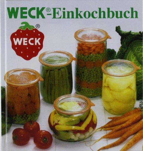 WECK Einkochbuch 00006376 deutsch, Buch zum Haltbarmachen von Lebensmittel, Einmachen von Obst & Gemüse, Anleitung zum Einkochen, gebundene Ausgabe, 144...